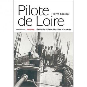 Passionnante histoire des Pilotes de Loire de Belle-île à St Nazaire et Nantes de Pierre Guillou éditions Geste